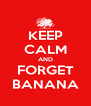KEEP CALM AND FORGET BANANA - Personalised Poster A4 size