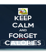 KEEP CALM AND FORGET CALORIES - Personalised Poster A4 size