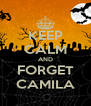 KEEP CALM AND FORGET CAMILA - Personalised Poster A4 size