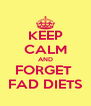 KEEP CALM AND FORGET  FAD DIETS - Personalised Poster A4 size