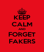 KEEP CALM AND FORGET FAKERS - Personalised Poster A4 size