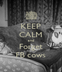KEEP CALM and Forget FB cows - Personalised Poster A4 size