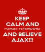 KEEP CALM AND FORGET FEYENOORD AND BELIEVE AJAX!!! - Personalised Poster A4 size