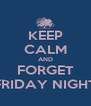 KEEP CALM AND FORGET FRIDAY NIGHT - Personalised Poster A4 size