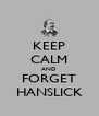 KEEP CALM AND FORGET HANSLICK - Personalised Poster A4 size