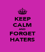KEEP CALM AND FORGET HATERS - Personalised Poster A4 size