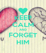 KEEP CALM AND FORGET HIM - Personalised Poster A4 size