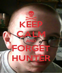 KEEP CALM AND FORGET HUNTER - Personalised Poster A4 size
