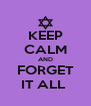 KEEP CALM AND FORGET IT ALL  - Personalised Poster A4 size