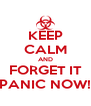 KEEP CALM AND FORGET IT PANIC NOW! - Personalised Poster A4 size