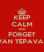 KEEP CALM AND FORGET IVAN TEPAVAC - Personalised Poster A4 size