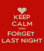 KEEP CALM AND FORGET  LAST NIGHT - Personalised Poster A4 size