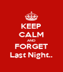 KEEP CALM AND FORGET Last Night.. - Personalised Poster A4 size