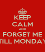 KEEP CALM AND FORGET ME 'TILL MONDAY - Personalised Poster A4 size