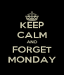 KEEP CALM AND FORGET MONDAY - Personalised Poster A4 size