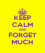 KEEP CALM AND FORGET MUCH - Personalised Poster A4 size