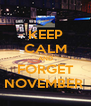 KEEP CALM AND FORGET NOVEMBER  - Personalised Poster A4 size