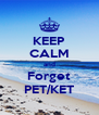 KEEP CALM and Forget PET/KET - Personalised Poster A4 size