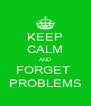KEEP CALM AND FORGET  PROBLEMS - Personalised Poster A4 size