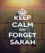 KEEP CALM AND FORGET SARAH - Personalised Poster A4 size