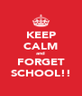 KEEP CALM and FORGET SCHOOL!! - Personalised Poster A4 size