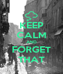 KEEP CALM AND FORGET THAT - Personalised Poster A4 size