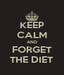 KEEP CALM AND FORGET THE DIET - Personalised Poster A4 size