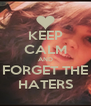 KEEP CALM AND FORGET THE HATERS - Personalised Poster A4 size