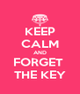 KEEP CALM AND FORGET  THE KEY - Personalised Poster A4 size