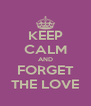 KEEP CALM AND FORGET THELOVE - Personalised Poster A4 size