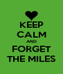 KEEP CALM AND FORGET THE MILES - Personalised Poster A4 size