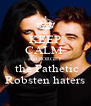 KEEP CALM  and FORGET  the Pathetic Robsten haters - Personalised Poster A4 size