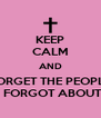 KEEP CALM AND FORGET THE PEOPLE WHO FORGOT ABOUT YOU - Personalised Poster A4 size