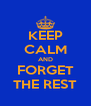 KEEP CALM AND FORGET THE REST - Personalised Poster A4 size