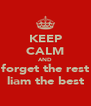 KEEP CALM AND forget the rest liam the best - Personalised Poster A4 size