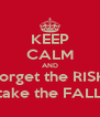 KEEP CALM AND Forget the RISK, take the FALL - Personalised Poster A4 size
