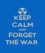 KEEP CALM AND FORGET THE WAR  - Personalised Poster A4 size