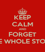 KEEP CALM AND FORGET THE WHOLE STORY - Personalised Poster A4 size