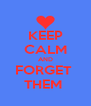 KEEP CALM AND FORGET  THEM  - Personalised Poster A4 size