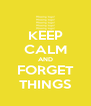 KEEP CALM AND FORGET THINGS - Personalised Poster A4 size