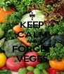 KEEP CALM AND FORGET VEGES - Personalised Poster A4 size