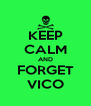 KEEP CALM AND FORGET VICO - Personalised Poster A4 size
