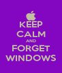 KEEP CALM AND FORGET WINDOWS - Personalised Poster A4 size