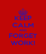 KEEP CALM AND FORGET WORK! - Personalised Poster A4 size