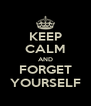 KEEP CALM AND FORGET YOURSELF - Personalised Poster A4 size