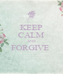 KEEP CALM AND FORGIVE   - Personalised Poster A4 size