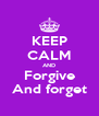 KEEP CALM AND Forgive And forget - Personalised Poster A4 size