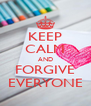 KEEP CALM AND FORGIVE EVERYONE - Personalised Poster A4 size