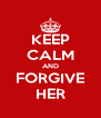 KEEP CALM AND FORGIVE HER - Personalised Poster A4 size