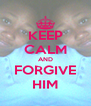KEEP CALM AND FORGIVE HIM - Personalised Poster A4 size